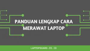 Read more about the article Panduan Lengkap Cara Merawat Laptop Untuk Pemula