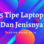 Read more about the article 5 Tipe Laptop Dan Jenisnya Yang Perlu Diketahui