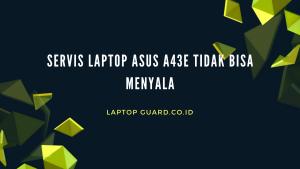 Read more about the article Servis Laptop Asus A43E Tidak Bisa Menyala