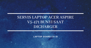 Read more about the article Servis Laptop Acer Aspire V5-471 Bunyi Saat Dicharger
