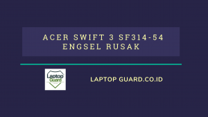 Read more about the article Servis Laptop Acer Swift 3 SF314-54 Engsel Rusak
