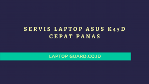 Servis Laptop ASUS K45D Cepat Panas