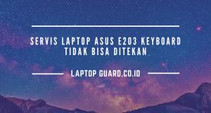 Servis Laptop Asus E203 Keyboard Tidak Bisa Ditekan