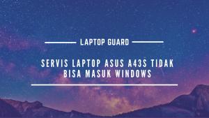 Read more about the article Servis Laptop Asus A43S Tidak Bisa Masuk Windows