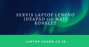 Read more about the article Servis Laptop Lenovo Ideapad 110 Mati Konslet