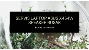 Read more about the article Servis Laptop Asus X454W Speaker Rusak