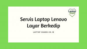 Servis Laptop Lenovo Ideaped 330 Layar Berkedip Sendiri