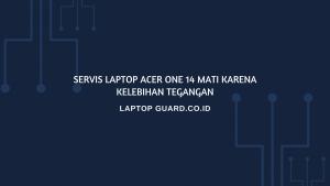 Servis Laptop Acer One 14 Mati Karena Kelebihan Daya