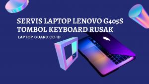 Servis Laptop Lenovo G405s Tombol Keyboard Rusak