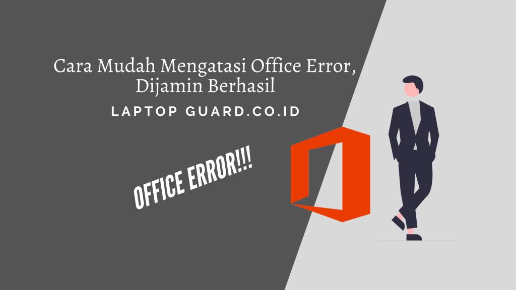 Cara Mudah Mengatasi Office Error, Dijamin Berhasil