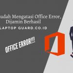 Read more about the article Cara Mudah Mengatasi Office Error, Dijamin Berhasil