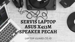 Read more about the article Servis Laptop Asus X453M Speaker Pecah