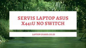 Read more about the article Servis Laptop Asus X441U No Switch