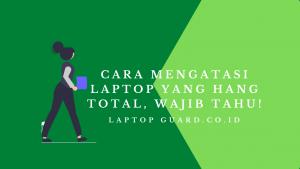Read more about the article Cara Mengatasi Laptop Yang Hang Total, Wajib Tahu!