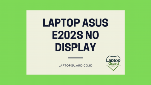 Read more about the article Servis Laptop Asus E202S No Display