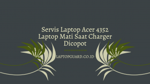 Read more about the article Servis Laptop Acer 4352 Laptop Mati Saat Charger Dicopot