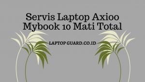 Servis Laptop Axioo Mybook 10 Mati Total