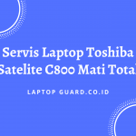 Read more about the article Servis Laptop Toshiba Satelite C800 Mati Total