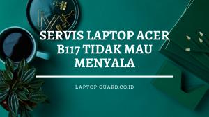 Read more about the article Servis Laptop Acer B117 Tidak Mau Menyala