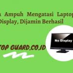 Read more about the article Cara Ampuh Mengatasi Laptop No Display, Dijamin Berhasil