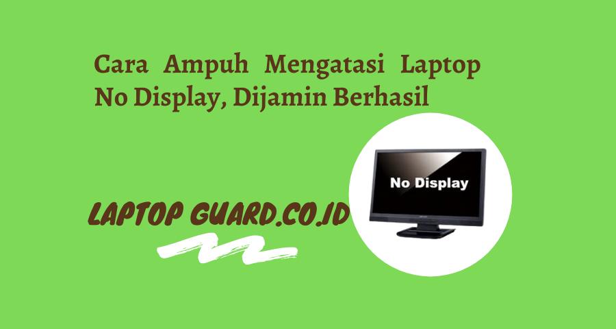 Cara Ampuh Mengatasi Laptop No Display, Dijamin Berhasil