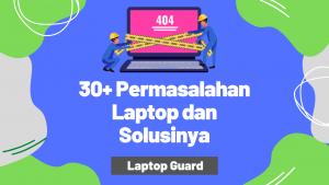 Read more about the article 30+ Permasalahan Dan Cara Memperbaiki Laptop