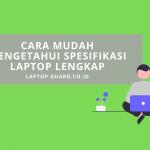 Read more about the article Cara Mudah Mengetahui Spesifikasi Laptop Lengkap