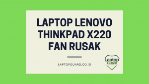 Read more about the article Servis Lenovo Thinkpad X220 Fan Rusak