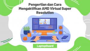 Read more about the article Pengertian dan Cara Mengaktifkan AMD Virtual Super Resolution