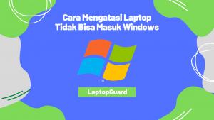 Read more about the article Cara Mengatasi Laptop Tidak Bisa Masuk Windows