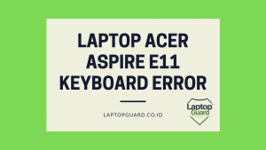 Read more about the article Servis Laptop Acer Aspire E11 Keyboard Error