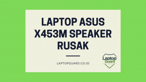 Read more about the article Servis Laptop Asus X453M Speaker Rusak