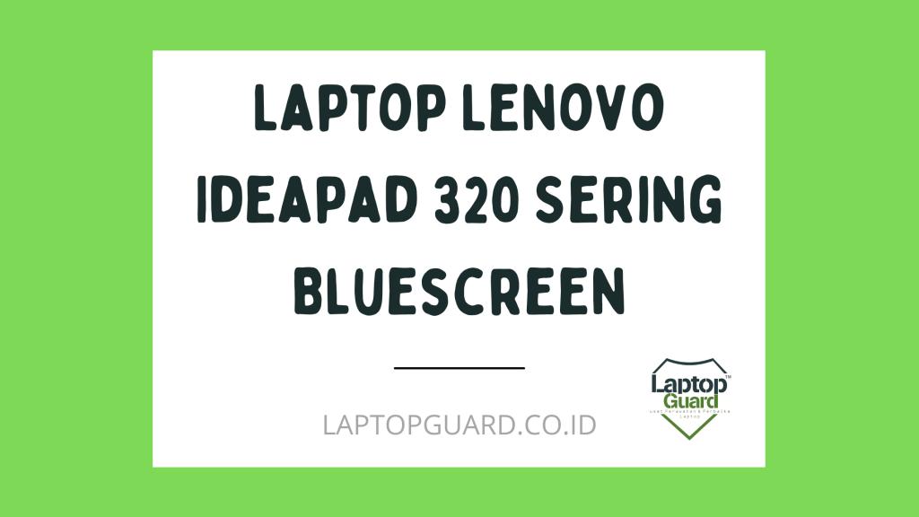 Laptop Lenovo Ideapad 320 Sering Bluescreen