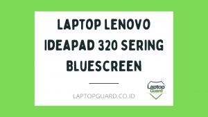 Read more about the article Servis Laptop Lenovo Ideapad 320 Sering Bluescreen