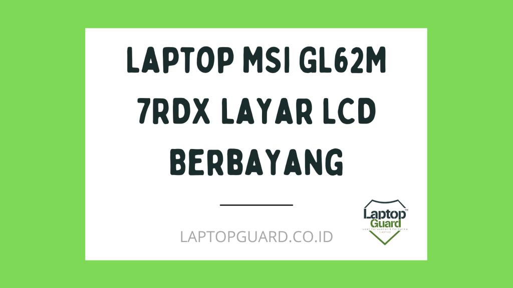 Laptop-MSI-GL62M-7RDX-Layar-LCD-Berbayang