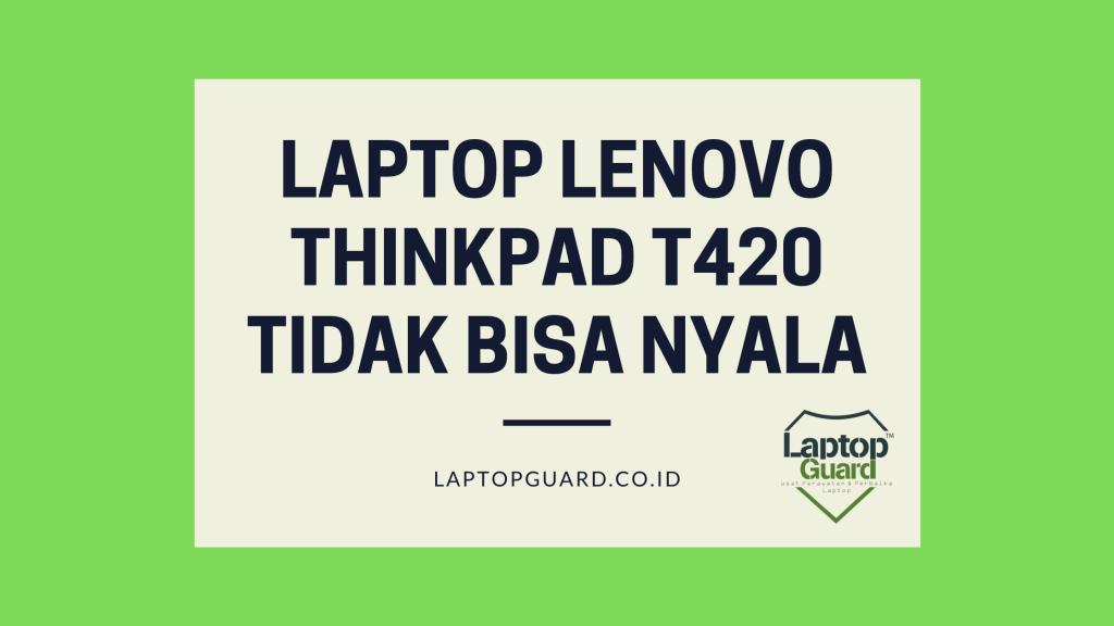 Laptop lenovo thinkpad t420 tidak bisa nyala