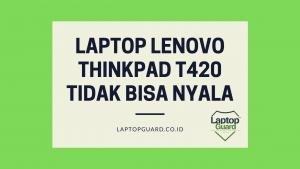 Read more about the article Servis Laptop Lenovo Thinkpad T420 Tidak Bisa Nyala