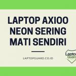 Read more about the article Servis Laptop Axioo Neon Sering Mati Sendiri