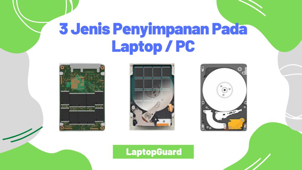 3 Jenis Penyimpanan Pada Laptop / PC