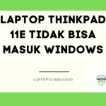 Laptop Thinkpad 11E Tidak Bisa Masuk Windows