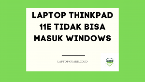 Read more about the article Servis Laptop Thinkpad 11E Tidak Bisa Masuk Windows
