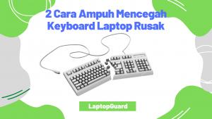 Read more about the article 2 Cara Ampuh Mencegah Keyboard Laptop Rusak