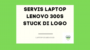 Read more about the article Servis Laptop Lenovo 300S Stuck Di Logo