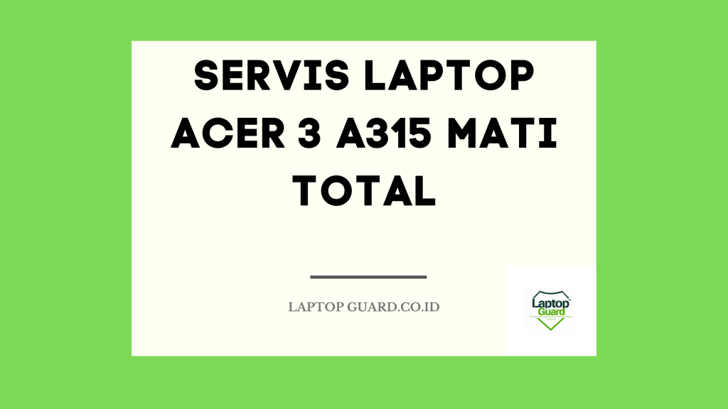 Servis Laptop Acer 3 A315 Mati Total