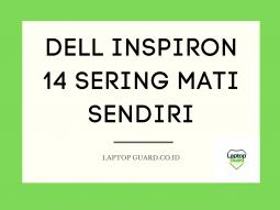 Servis Laptop Dell Inspiron 14 Sering Mati Sendiri